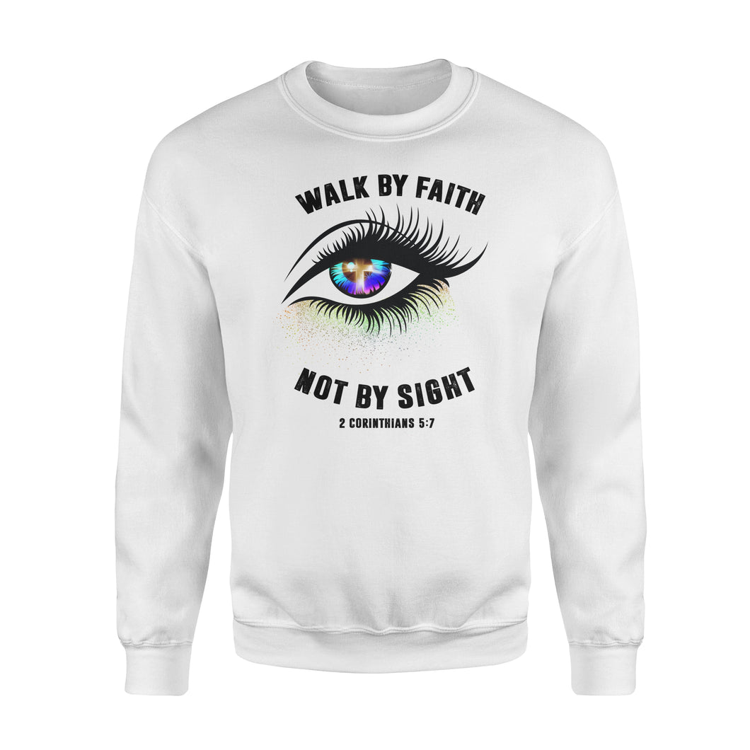 Walk by faith not by sight Shirt and Hoodie - SPH68