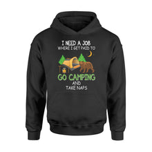 Load image into Gallery viewer, Camp Shirt, Happy Camper Shirt Plus Size Hoodie for Men and Women I need a job where I get paid to go camping- NQS4