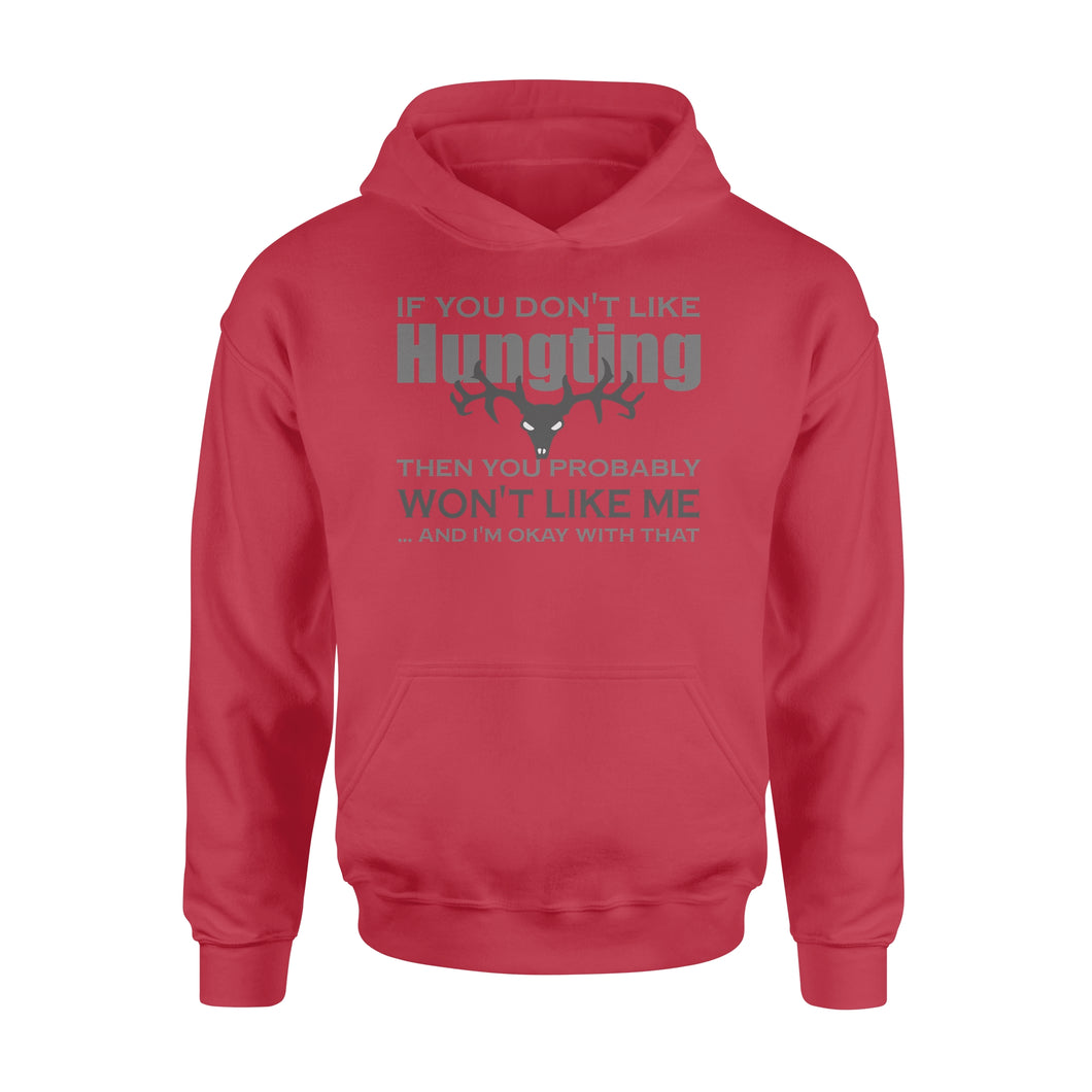 Love Hunting shirt - If you don't like hunting then you probably won't like me... and I'm Okay with that Hoodie - FSD53