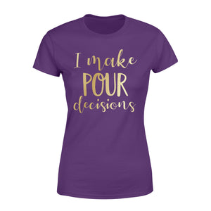 I make pour decisions Shirt and Hoodie - QTS26