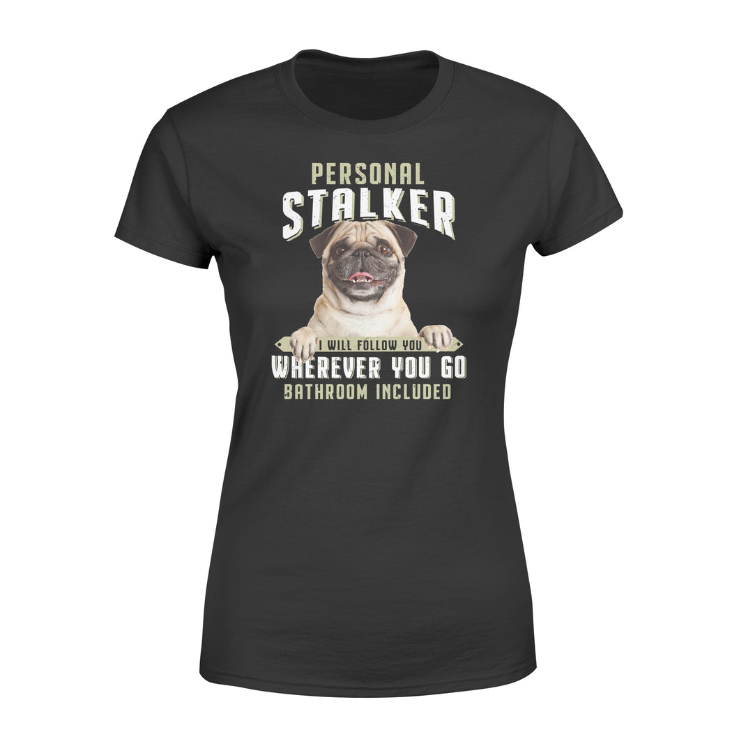 Cute funny Pug personal stalker women T shirt design - IPH286