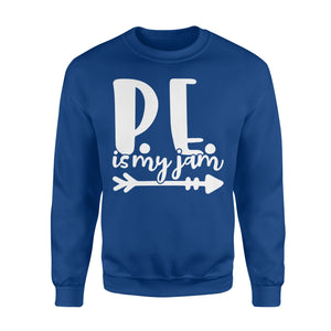 PE is my jam Shirt and Hoodie - QTS77