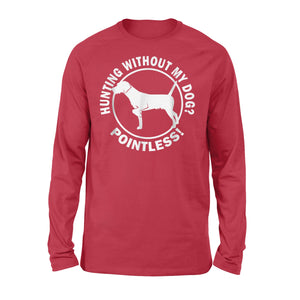 Hunting Without My Dog? Pointless - Hunting Dog Long sleeves - FSD367