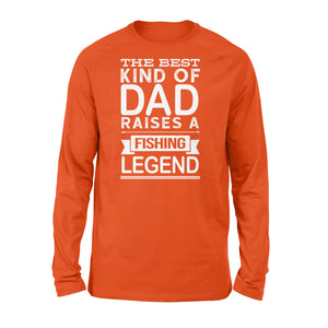 "Great gift ideas for Fishing dad - "" The best kind of dad raises a Fishing legend Long sleeve shirt"" - SPH74"