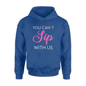 You can't sip with us Shirt and Hoodie