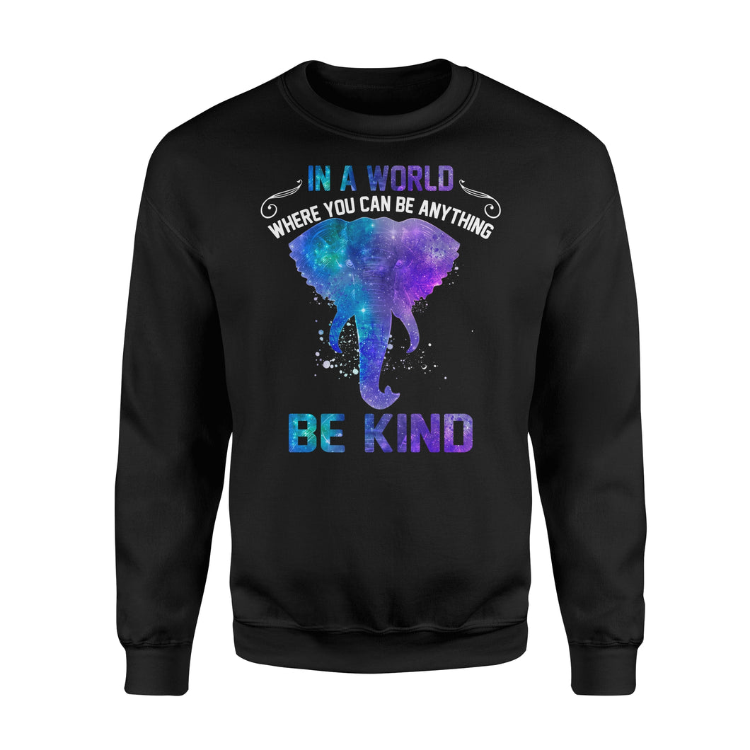 Galaxy Elephant In a world where you can be anything be kind sweatshirt design - IPH290