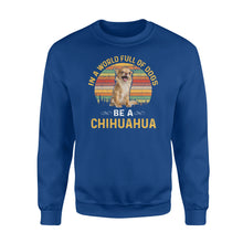 Load image into Gallery viewer, Cute funny Be a Chihuahua sweatshirt design - IPH236