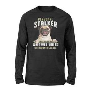 Cute funny Pug personal stalker long sleeve shirt design - IPH286