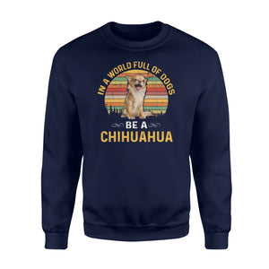 Cute funny Be a Chihuahua sweatshirt design - IPH236