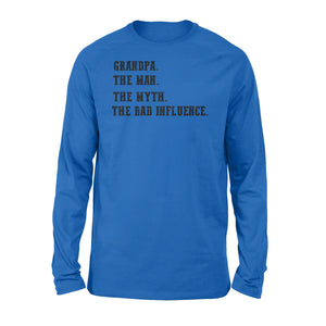 Grandpa, the man, the myth,the bad influence, gift for grandfather  NQS771 - Standard Long Sleeve