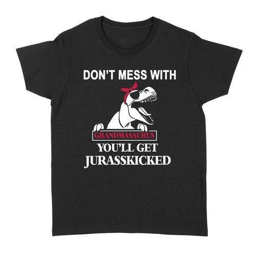 Funny gift shirt for Grandma  Don't Mess With Grandmasaurus You'll Get Jurasskicked Dinosaur Grandmother Tshirt  - FSD1359D08