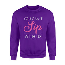 Load image into Gallery viewer, You can't sip with us, funny sayings wine Shirt - QTS305
