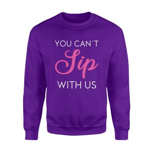 You can't sip with us, funny sayings wine Shirt - QTS305