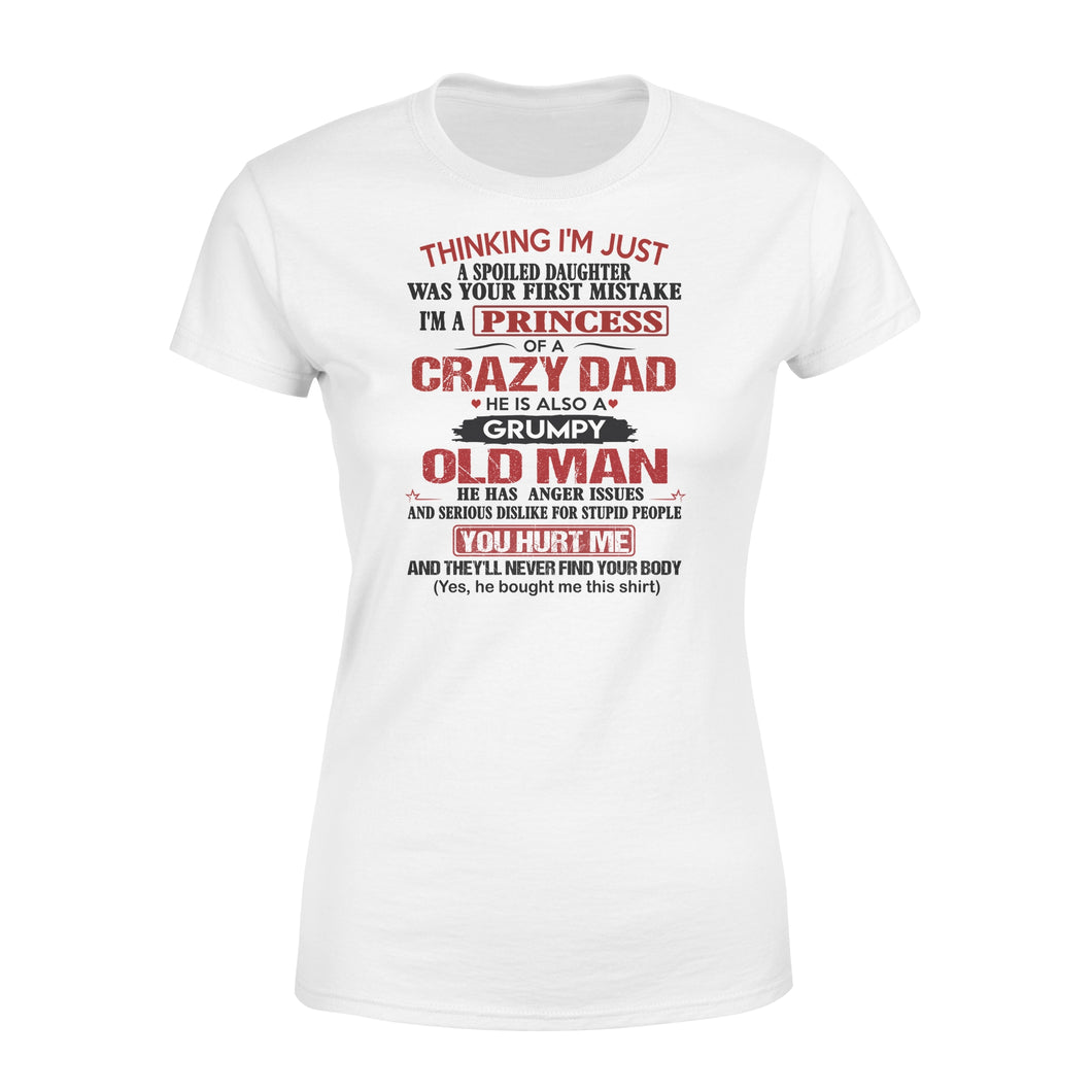 Spoiled princess of a crazy dad daughter gift ideas women T shirt - IPH237