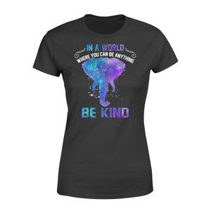 Galaxy Elephant In a world where you can be anything be kind women T shirt design - IPH290