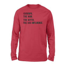 Load image into Gallery viewer, Grandpa, the man, the myth,the bad influence, gift for grandfather  NQS771 - Standard Long Sleeve