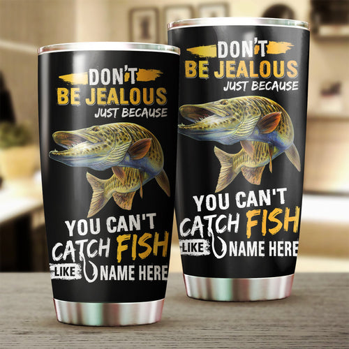 Musky Fishing Don't be jealous Funny Customize name Stainless steel beer, coffee Tumbler cup - Personalized Fishing gift for fisherman - IPH1097