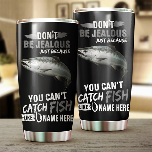 Chinook Salmon Fishing Don't be jealous Funny Customize name  Stainless Steel Tumbler Cup Personalized Fishing gift for fisherman - IPH1132