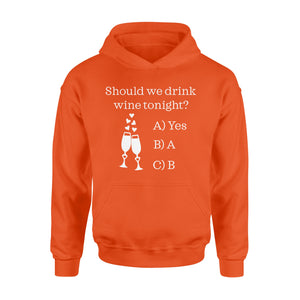 Should we drink wine tonight? Shirt and Hoodie