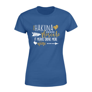 Hakuna Moscato, It means drink more wine Shirt and Hoodie - QTS201