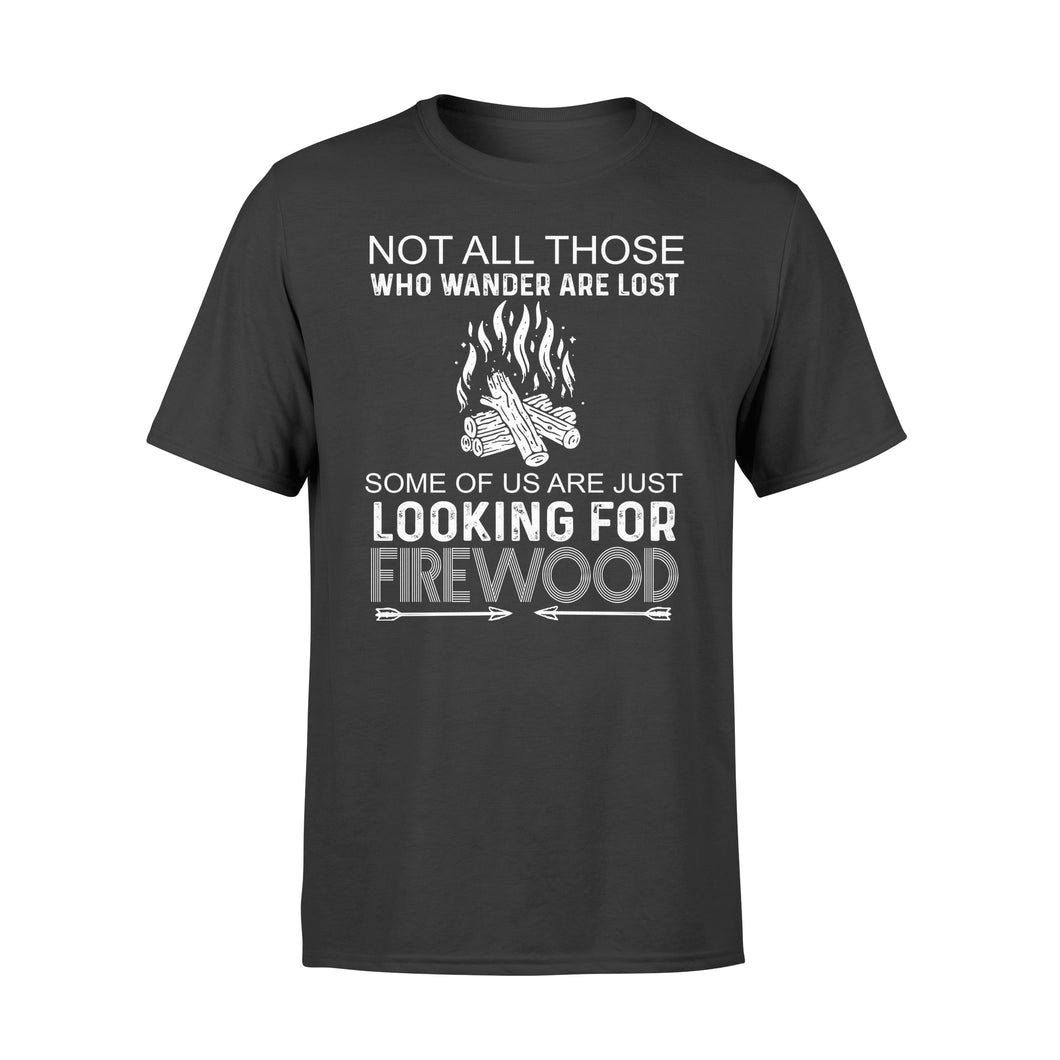 Not all those who wander are lost, some of us just looking for firewood, camping shirt - QTS85