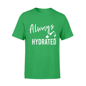 Wine Shirt, Bachelorette Party Shirts, Always Hydrated Quotes T Shirt - QTS17 Color Black, Purple, Orange, Blue, Red, Green