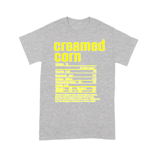 Creamed corn nutritional facts happy thanksgiving funny shirts - Standard T-shirt