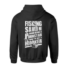 Load image into Gallery viewer, Fishing saved me from being a pornstar now I'm just a hooker shirt and hoodie