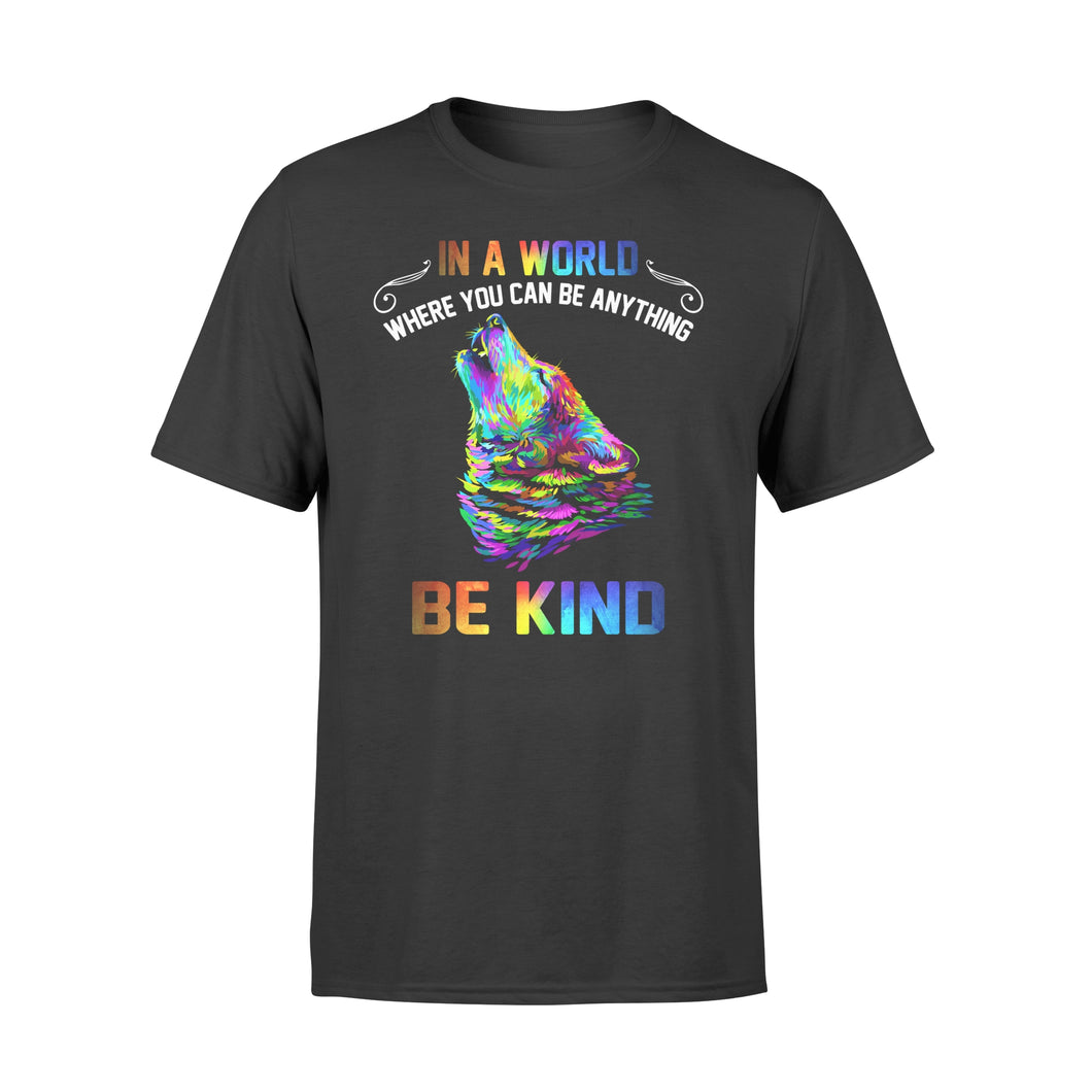 Galaxy Wolf In a world where you can be anything be kind T shirt design - IPH291