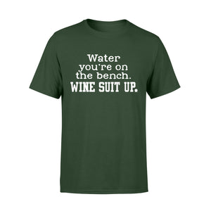 Water you're on the bench. Wine suit up Shirt and Hoodie - QTS36