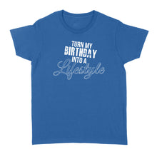 Load image into Gallery viewer, Turn My Birthday Into A Lifestyle 30th Birthday - Standard Women's T-shirt