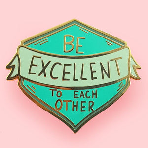 Be Excellent To Each Other Pin