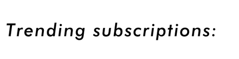 trending subscriptions