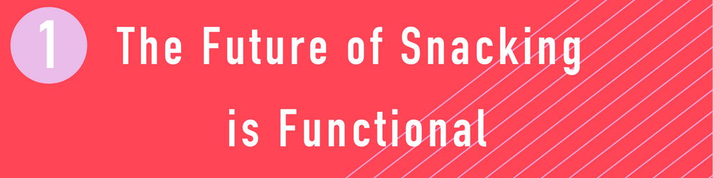 the future of snacking is functional, functional foods