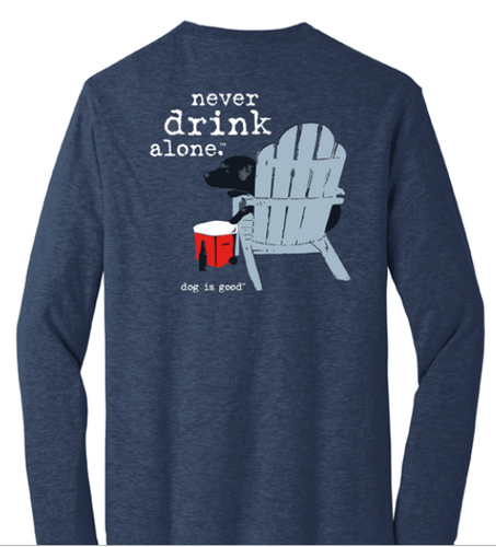 Dog is Good - Never Drink Alone Long Sleeve Unisex Tee Shirt