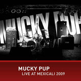Mucky Pup | Live at Mexicali 2009 | CD