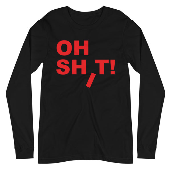 Oh Shit! Unisex Long Sleeve Tee