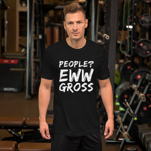 People? Eww Gross Short-Sleeve Unisex T-Shirt