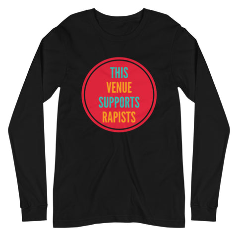 This Venue Supports Rapists Unisex Long Sleeve Tee