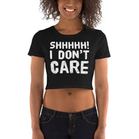 SHHHHH! I Don't Care Small Framed Women's Crop Tee
