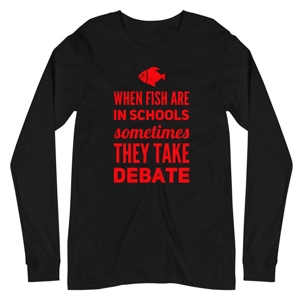 When Fish Are In Schools Unisex Long Sleeve Tee