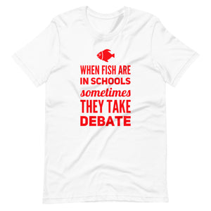 When Fish Are In Schools Short-Sleeve Unisex T-Shirt