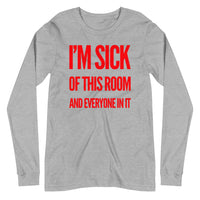 I'm Sick Of This Room Unisex Long Sleeve Tee