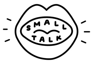 MAKE SMALL TALK