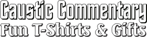 Caustic Commentary Fun T-Shirts and Gifts