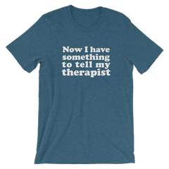 Now I have something to tell my therapist cotton T-Shirt