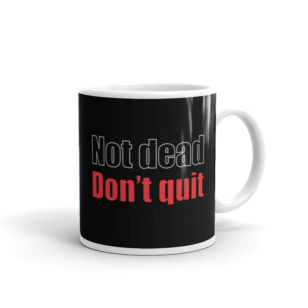 Not Dead Don't Quit Ceramic Mug