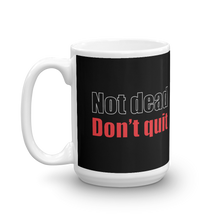 Load image into Gallery viewer, Not Dead Don't Quit Ceramic Mug