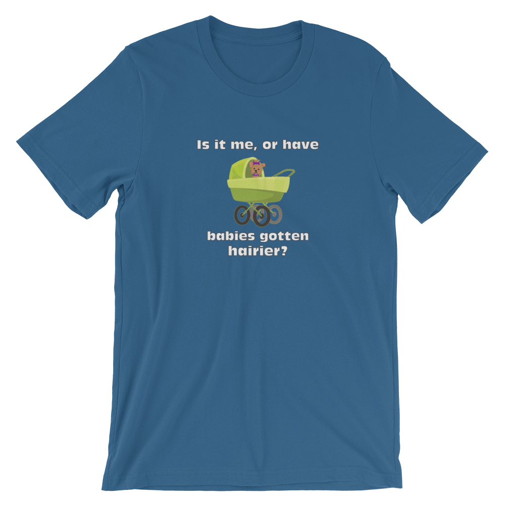 Have Babies Gotten Hairier T-Shirt