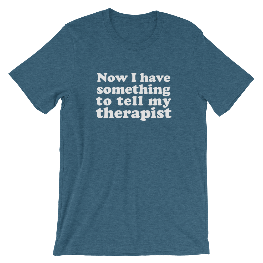 Tell My Therapist T-Shirt